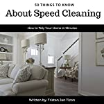 50 Things to Know About Speed Cleaning: How to Tidy Your Home in Minutes | Tristan Jan Tizon