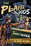 The Player Gods, Kenneth Tucker, 1300786841
