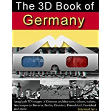 The 3D Book of Germany. Anaglyph 3D images of German architecture, culture, nature and landscapes in Bavaria, Berlin, Dresden, Dusseldorf, Frankfurt and more. (3D books 61)