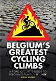 Belgium s Greatest Cycling Climbs: A Road Cyclist s Guide to Belgium s Famous Hellingen