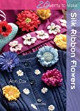 Silk Ribbon Flowers (Twenty to Make)