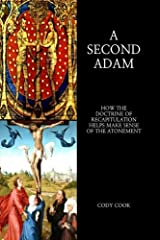A Second Adam: How the Doctrine of Recapitulation Helps Make Sense of the Atonement Paperback