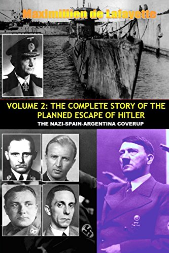 Vol.2; The Complete Story Of The Planned Escape Of Hitler. The Nazi-Spain-Argentina Coverup.