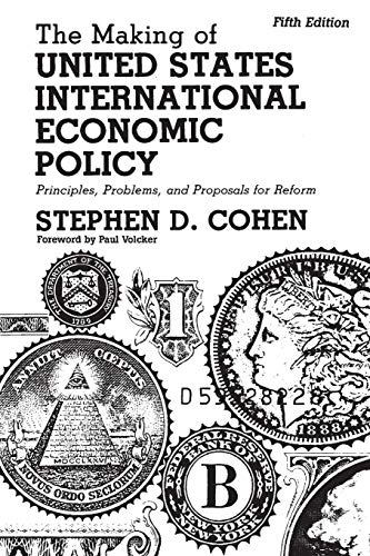 The Making of United States International Economic Policy: Principles, Problems, and Proposals for Reform, 5th Edition