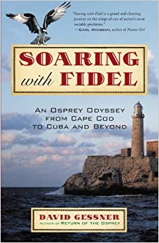 Soaring with Fidel: An Osprey Odyssey from Cape Cod to Cuba andBeyond
