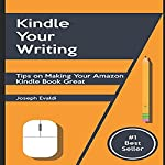 Kindle Your Writing: Tips on Making Your Amazon Kindle Book Great | Joseph Evaldi