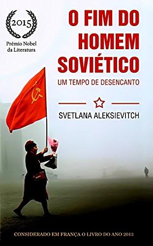 O Fim do Homem Soviético. Um Tempo de Desencanto