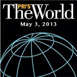 The World, May 03, 2013 Radio/TV Program