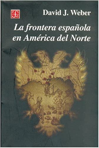 FRONTERA ESPAÑOLA EN AMERCIA NORTE,LA (Historia): Amazon.es: David J. Weber: Libros