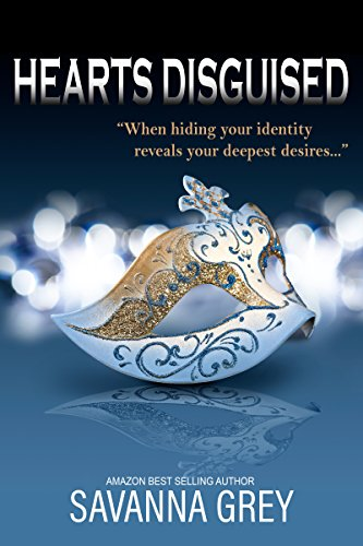 When hiding your identity reveals your deepest desire – All will be revealed when the masks come off.  Savanna Grey's romance novella Hearts Disguised