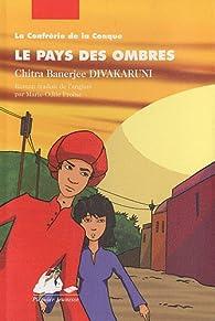 La Confrérie de la Conque, Tome 3 : Le pays des ombres par Chitra Banerjee Divakaruni