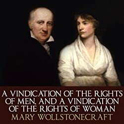 A Vindication Of The Rights Of Men and A Vindication Of The Rights Of Woman