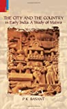 The City and the Country in Early India, P. K. Basant, 9380607156