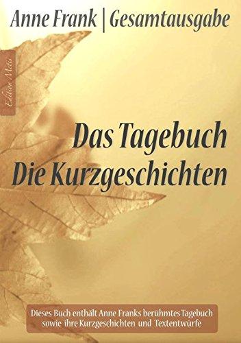 Anne Frank Gesamtausgabe: Das Tagebuch   Die Kurzgeschichten (German Edition)