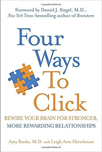 Four Ways To Click Rewire Your Brain For Stronger More Rewarding Relationships Amy Banks Leigh Ann Hirschman Daniel J Siegel MD 0884263323201