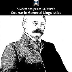 A Macat Analysis of Ferdinand de Saussure's Course in General Linguistics