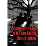 A Ghost Hunter's Guide to The Most Haunted Places in America (Volume 1)