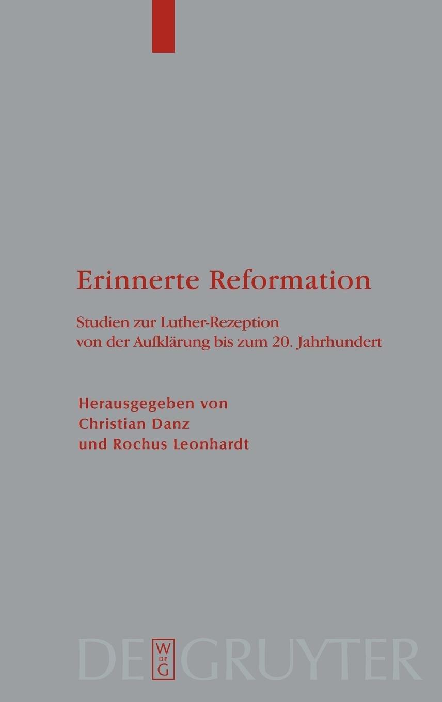 Erinnerte Reformation: Studien zur Luther-Rezeption von der Aufklärung bis zum 20. Jahrhundert (Theologische Bibliothek Topelmann) (German Edition) pdf