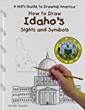 How to Draw Idaho's Sights and Symbols (A Kid's Guide to Drawing America)
