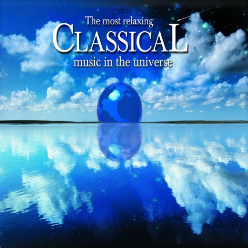 The Most Relaxing Classical Music In The Universe (Best Easy Listening Albums)