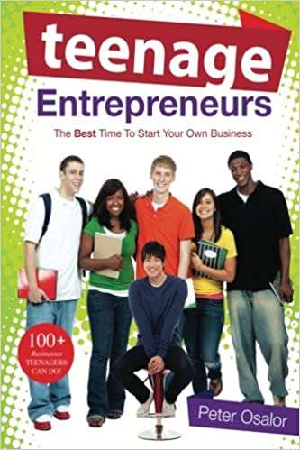 Book Teenage Entrepreneurs: The Best Time To Start Your Own Business