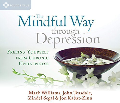 Download By Mark Williams - The Mindful Way Through Depression: Freeing Yourself from Chronic Unhappiness (Abridged) (9.1.2008) pdf