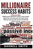 millionaire success habits: 2 Manuscripts - Millionaire Mindset habits and simple ideas for success you can start now,  Money top secrets of accumulating more money