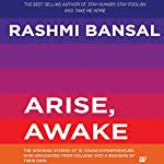 Arise, Awake: The Inspiring Stories of 10 Young Entrepreneurs Who Graduated from College into a Business of Their Own | Rashmi Bansal