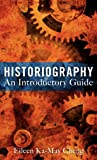 Historiography : An Introductory Guide, Cheng, Eileen Ka-May, 1441109668