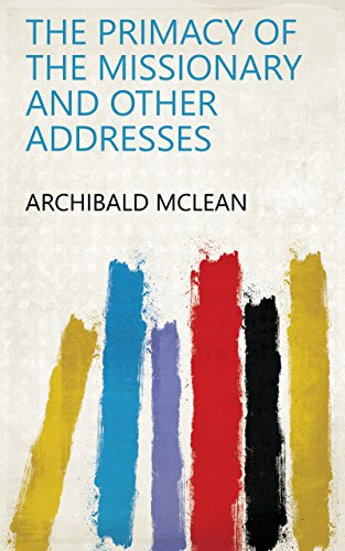 The Primacy of the Missionary and Other Addresses