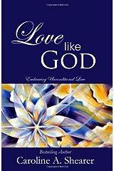 Love Like God: Embracing Unconditional Love Paperback