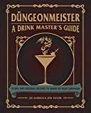 Düngeonmeister: 75 Epic RPG Cocktail Recipes to