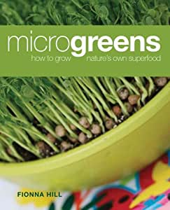 By Fionna Hill - Microgreens: How to Grow Nature's Own Superfood