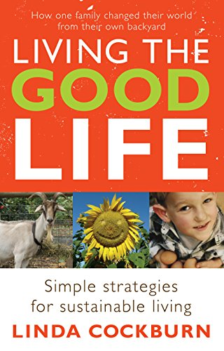 Living The Good Life: How One Family Changed Their World From Their Own Backyard