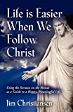 Life Is Easier When We Follow Christ, James T. Christiansen, 1609107268