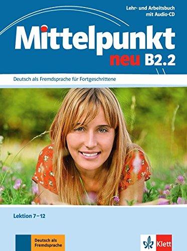 Mittelpunkt B2.2: Lehr- und Arbeitsbuch, Lektion 7-12 (inkl. Audio-CD ) (Mittelpunkt neu)