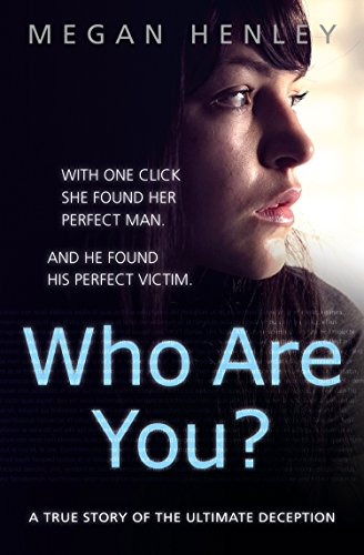 Who Are You?: With one click she found her perfect man. And he found his perfect victim. A true story of the ultimate - Harper Linda Brown