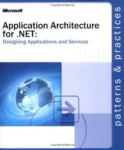 Application Architecture for .NET: Designing Applications and Services (Patterns & Practices) by Microsoft Corporation (25-Mar-2003) Paperback