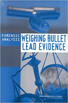 Book Forensic Analysis: Weighing Bullet Lead Evidence by Committee on Scientific Assessment of Bullet Lead Elemental Composition Comparison (2004-04-26)