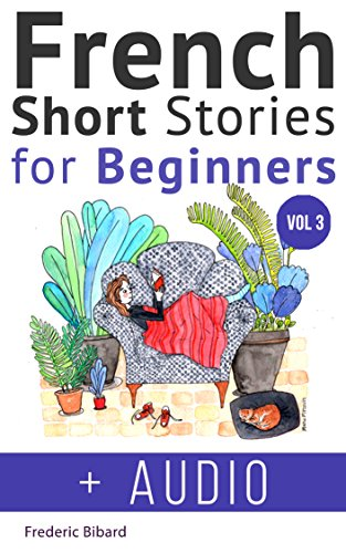 French: Short Stories for Beginners + French Audio Vol 3: Improve your reading and listening skills in French. Learn French with Stories (French Short Stories for beginners) (English Edition)