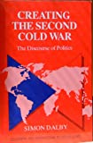 Creating the Second Cold War : The Discourse of Politics, Dalby, Simon, 0898625378