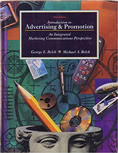 Introduction To Advertising And Promotion An Integrated Marketing Communications Perspective The Irwin Series In George E Belch