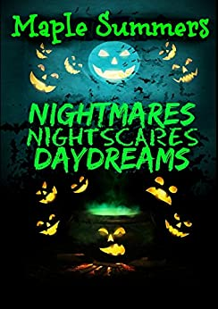 Nightmares, Night Scares, Daydreams: a poetry collection of ghouls, ghosts, the undead, and the barely living by [Summers, Maple]