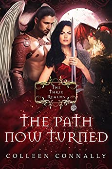 The Path Now Turned (The Three Realms Book 2) by [Connally, Colleen]