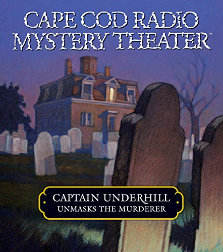 - Captain Underhill Unmasks the Murderer: The Legacy of Euriah Pillar and The Case of the Indian Flashlights (Cape Cod Radio Mystery Theater)