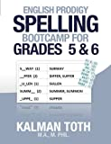 English Prodigy Spelling Bootcamp for Grades 5 And 6, Kalman Toth M.A. M.PHIL., 1492147362