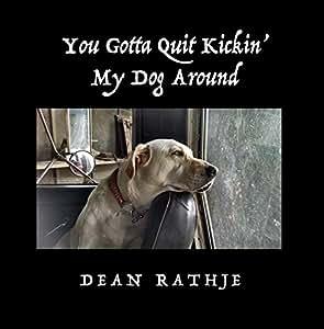 You Gotta Quit Kickin' My Dog Around