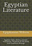 Egyptian Literature: Egyptian Tales, Hymns, Litanies, Invocations, The Book Of The Dead, And Cuneiform Writings