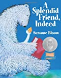 A Splendid Friend, Indeed, Suzanne Bloom, 1590782860