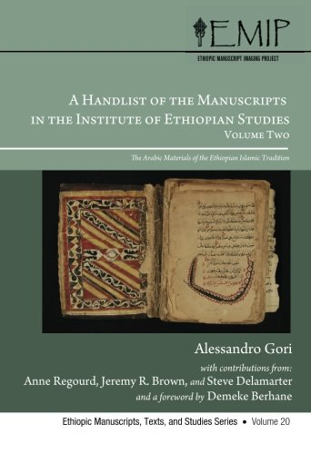 Read Online A Handlist of the Manuscripts in the Institute of Ethiopian Studies, Volume Two (PDF): The Arabic Materials of the Ethiopian Islamic Tradition (Ethiopic Manuscripts, Texts, and Studies) ebook